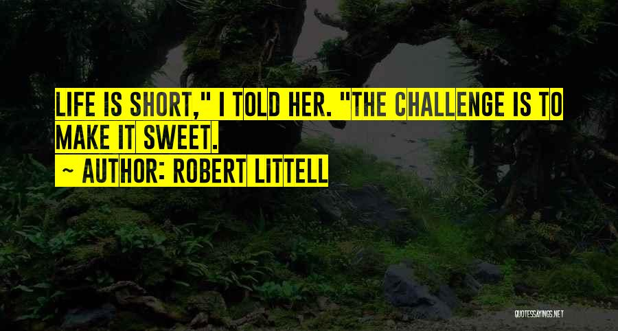 Life Short And Sweet Quotes By Robert Littell