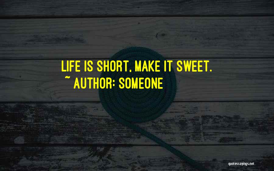Life Short And Sweet Quotes By Someone