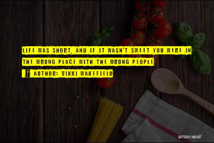 Life Short And Sweet Quotes By Vikki Wakefield