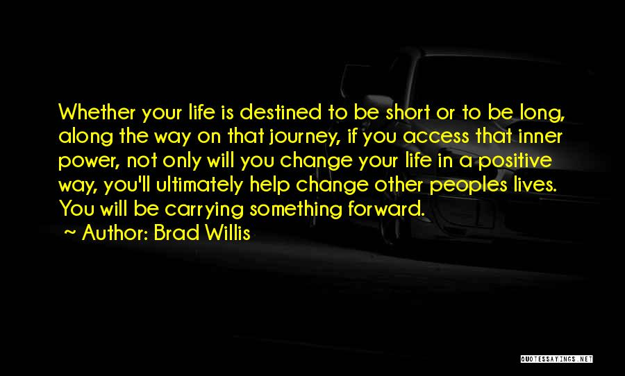Life Short Positive Quotes By Brad Willis