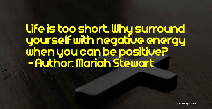 Life Short Positive Quotes By Mariah Stewart