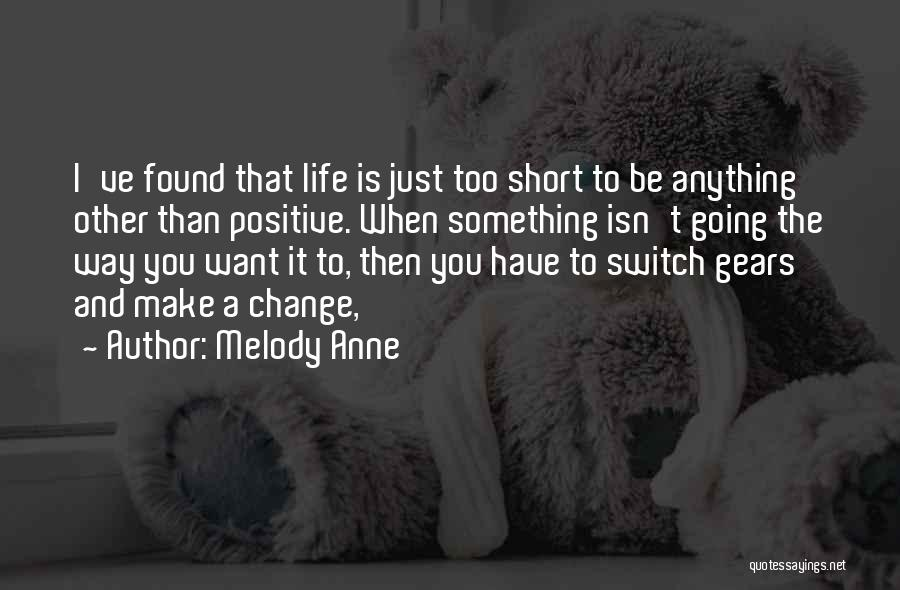 Life Short Positive Quotes By Melody Anne