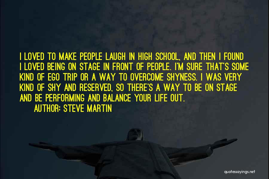 Life Shyness Quotes By Steve Martin