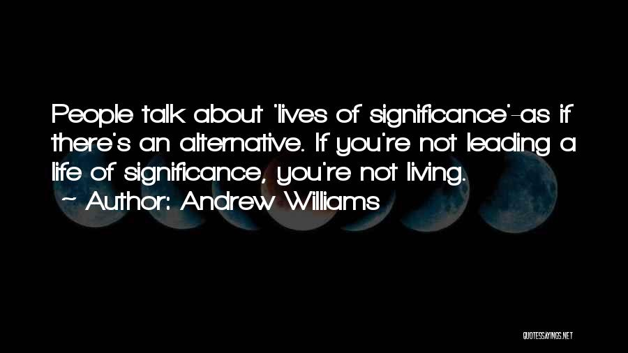 Life Significance Quotes By Andrew Williams