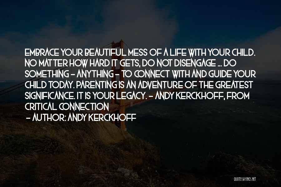 Life Significance Quotes By Andy Kerckhoff