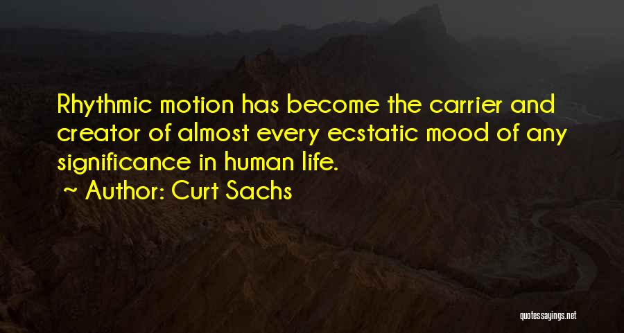 Life Significance Quotes By Curt Sachs