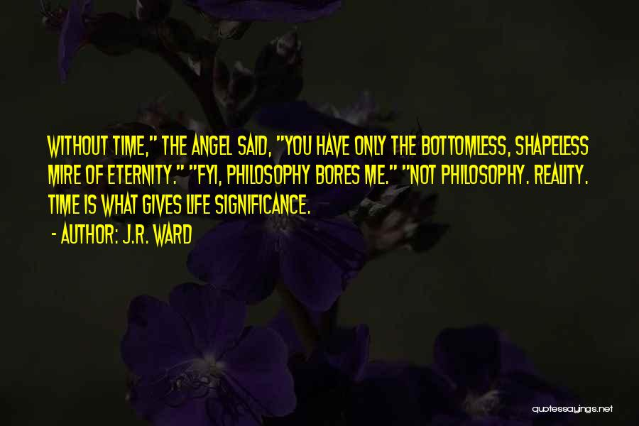 Life Significance Quotes By J.R. Ward