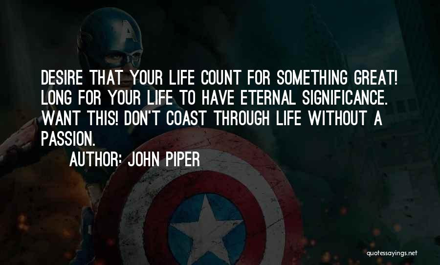 Life Significance Quotes By John Piper