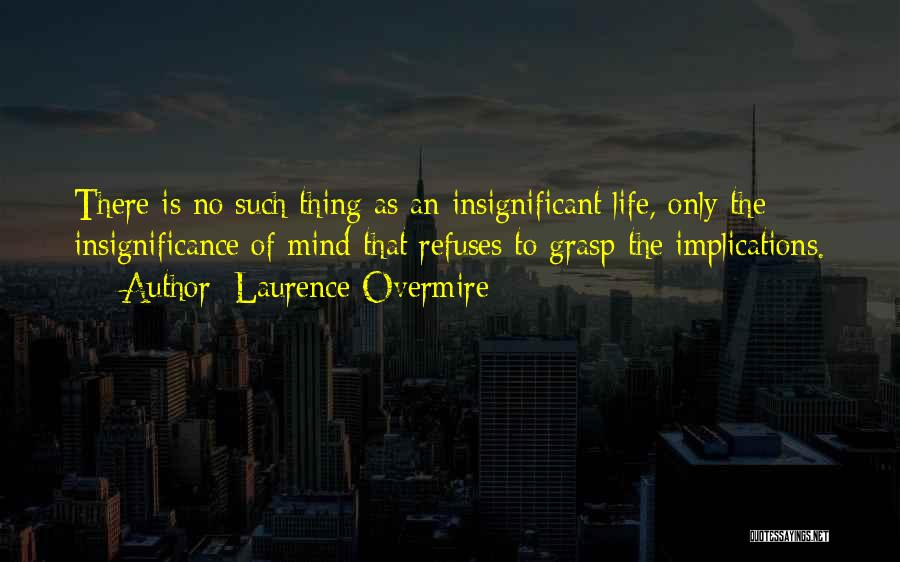 Life Significance Quotes By Laurence Overmire