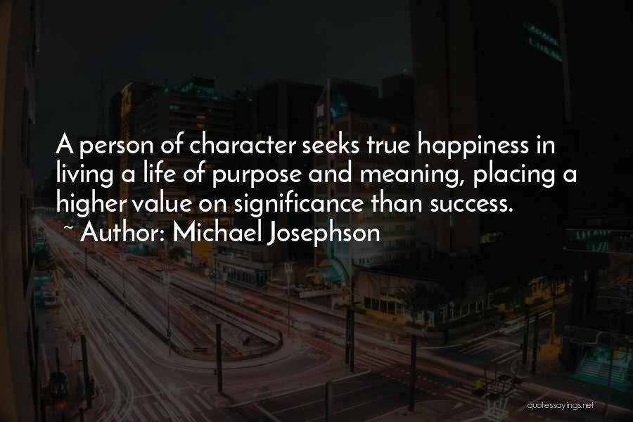 Life Significance Quotes By Michael Josephson