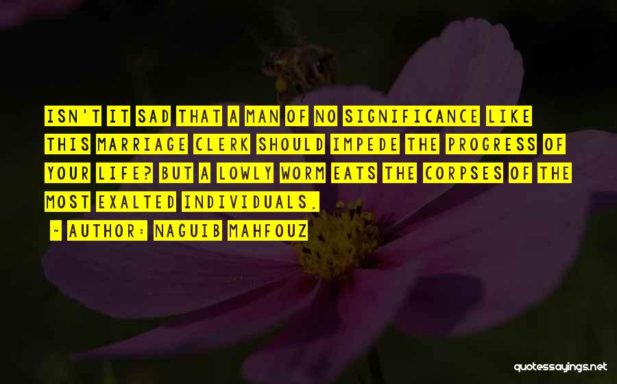 Life Significance Quotes By Naguib Mahfouz