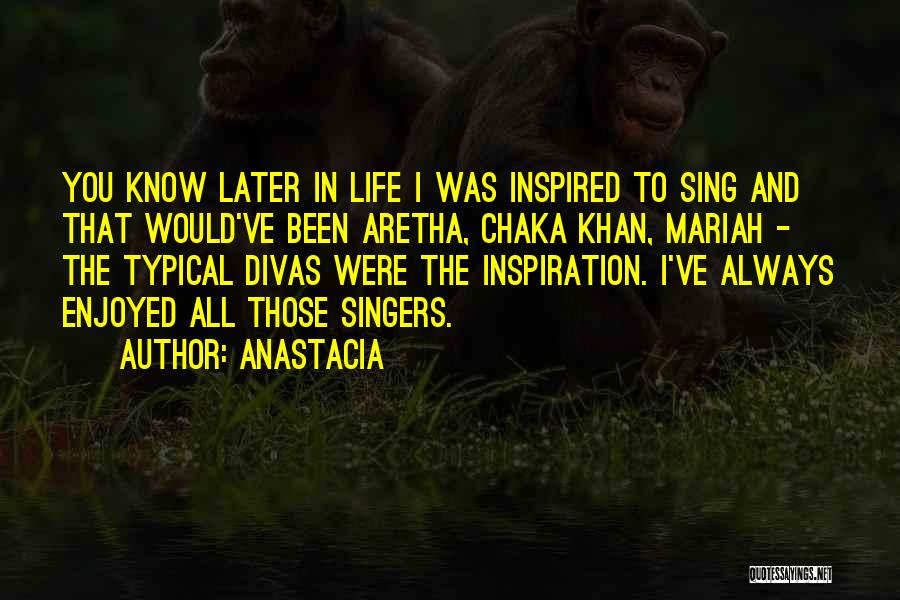 Life Singers Quotes By Anastacia