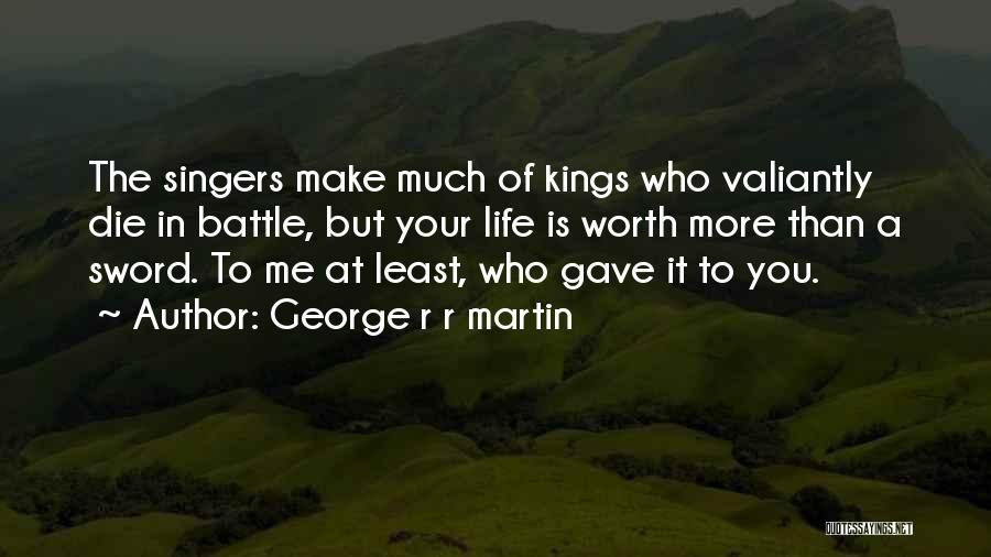 Life Singers Quotes By George R R Martin