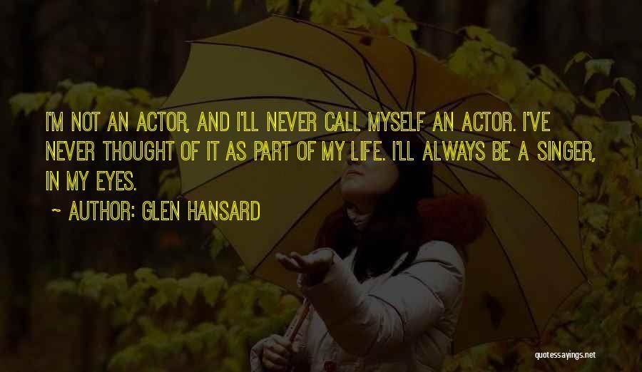 Life Singers Quotes By Glen Hansard