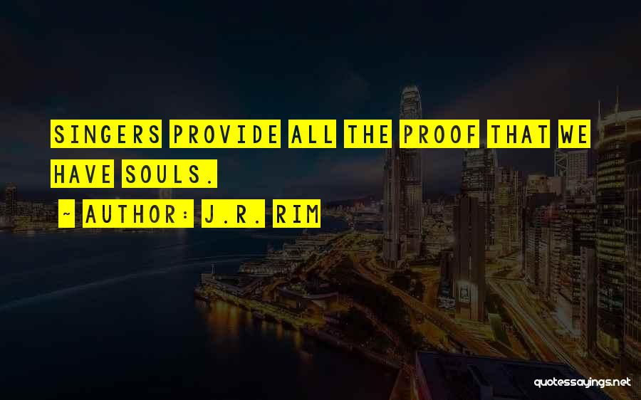 Life Singers Quotes By J.R. Rim