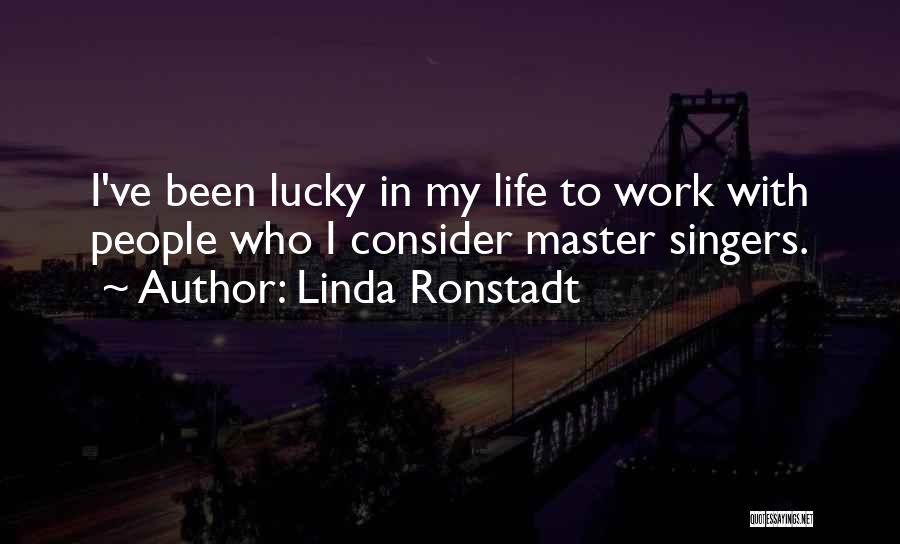 Life Singers Quotes By Linda Ronstadt