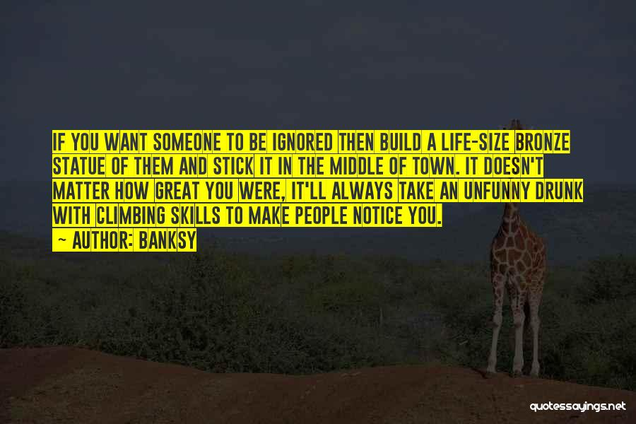Life Size Quotes By Banksy