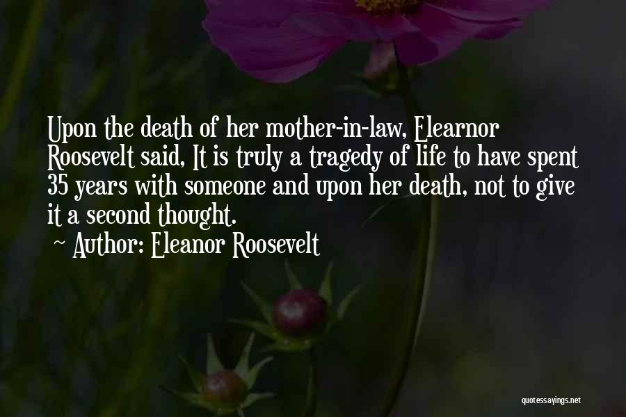 Life Spent With Someone Quotes By Eleanor Roosevelt