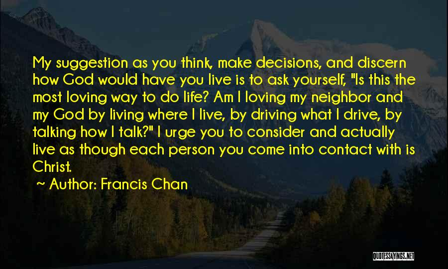 Life Suggestion Quotes By Francis Chan