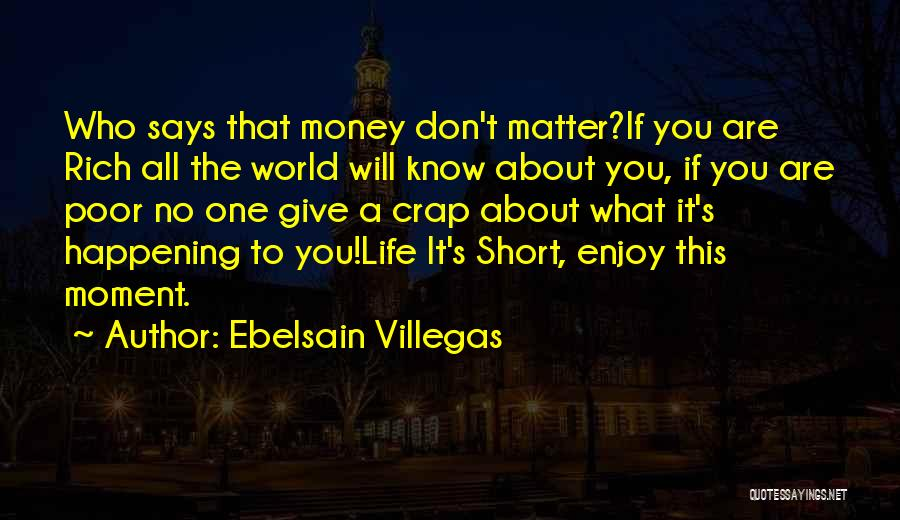 Life That Are Short Quotes By Ebelsain Villegas