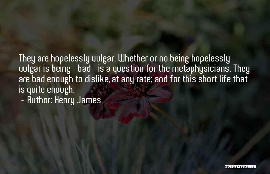 Life That Are Short Quotes By Henry James