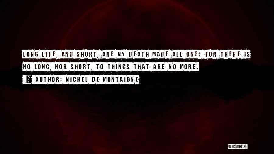 Life That Are Short Quotes By Michel De Montaigne