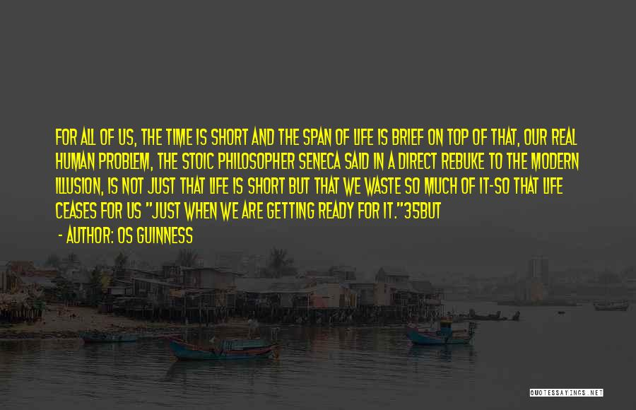Life That Are Short Quotes By Os Guinness