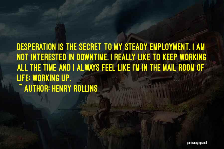 Life The Secret Quotes By Henry Rollins