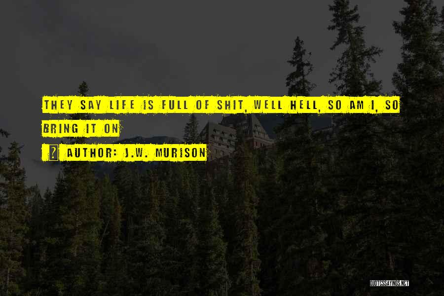 Life They Say Quotes By J.W. Murison