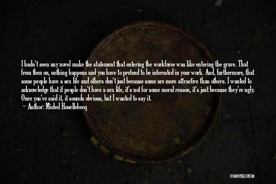Life They Say Quotes By Michel Houellebecq