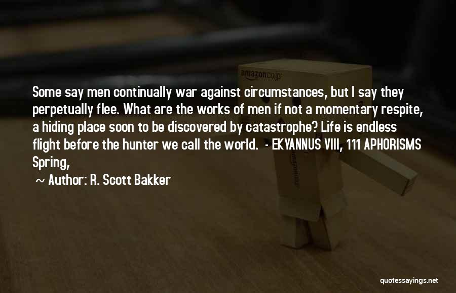 Life They Say Quotes By R. Scott Bakker