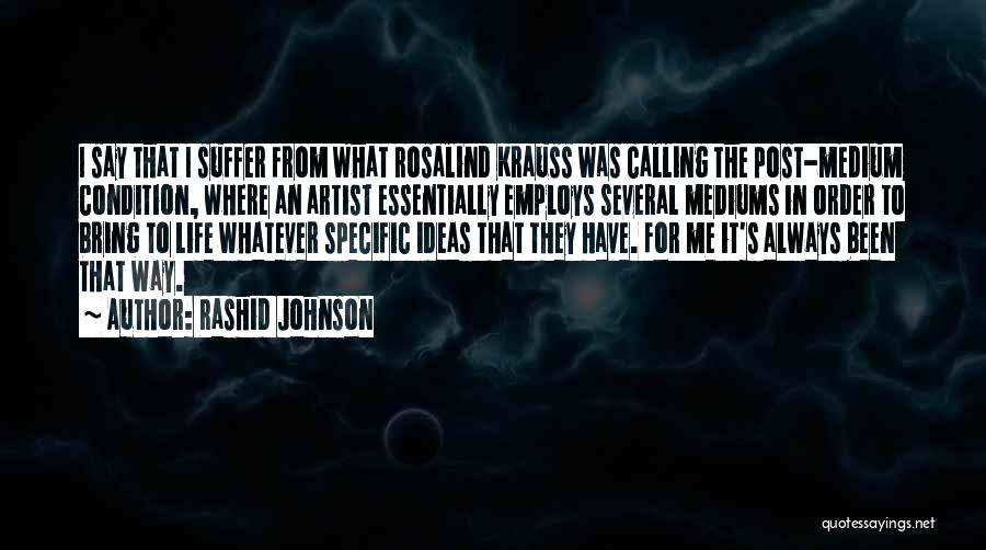Life They Say Quotes By Rashid Johnson