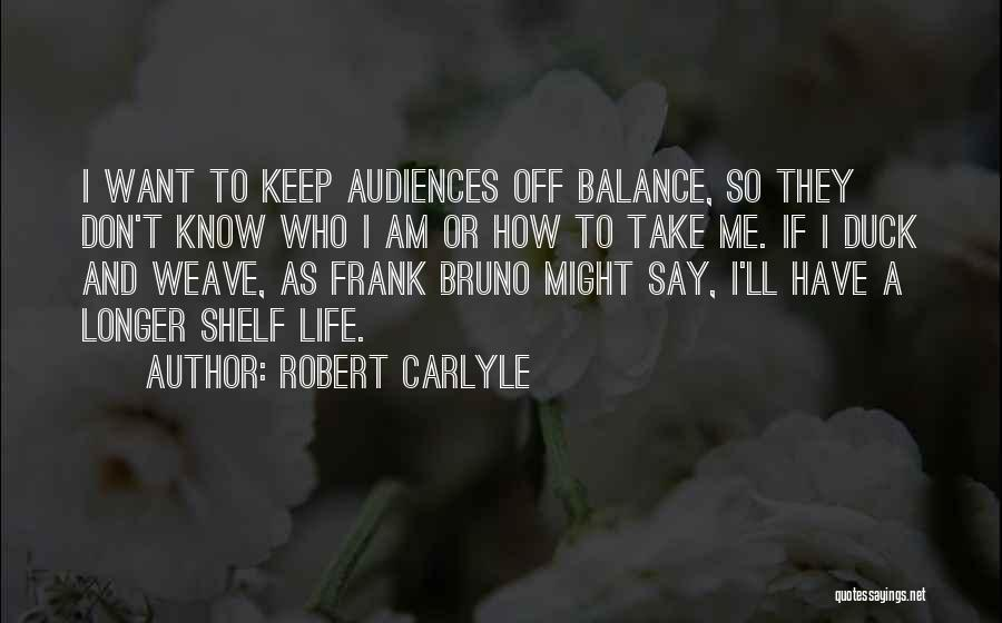 Life They Say Quotes By Robert Carlyle