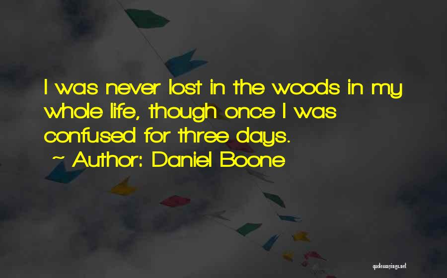 Life Though Quotes By Daniel Boone