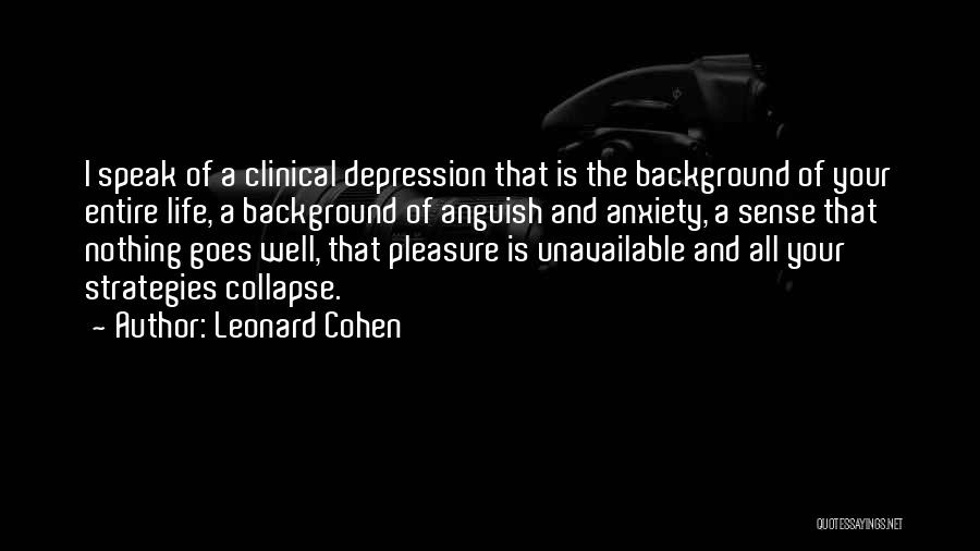 Life Unavailable Quotes By Leonard Cohen