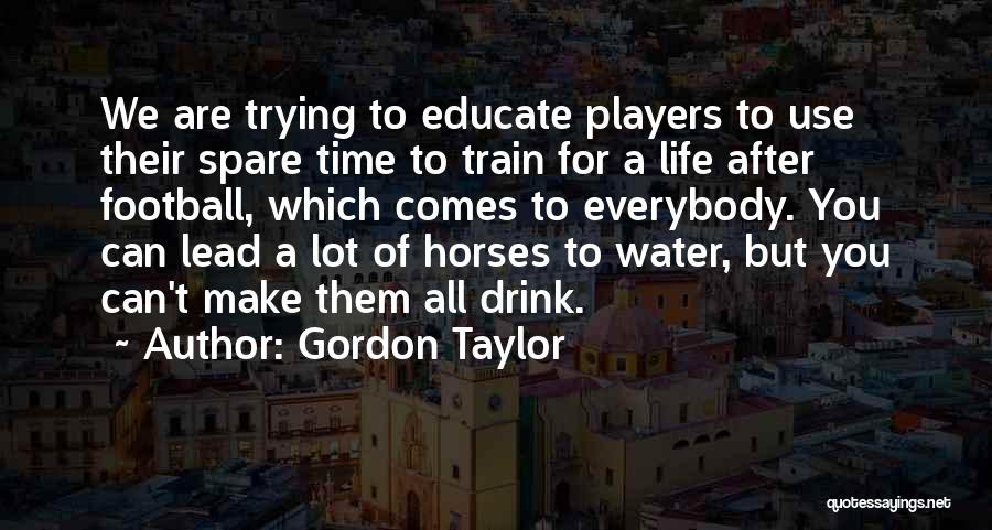 Life Water Quotes By Gordon Taylor