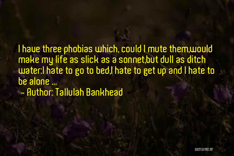 Life Water Quotes By Tallulah Bankhead