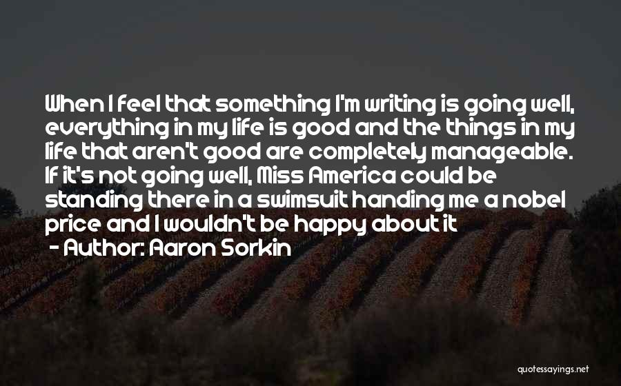 Life When Things Are Not Good Quotes By Aaron Sorkin