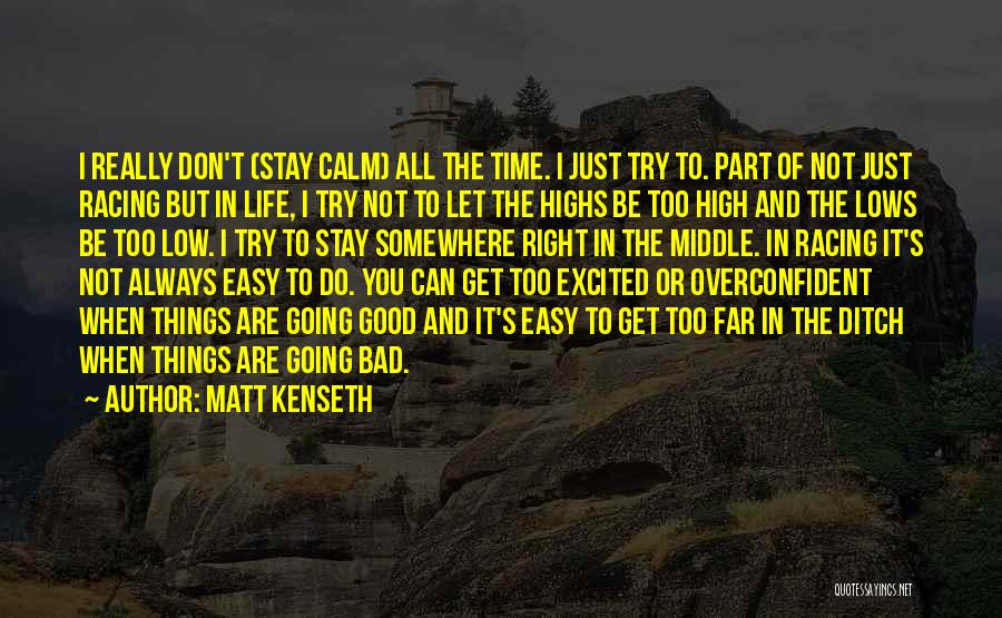 Life When Things Are Not Good Quotes By Matt Kenseth