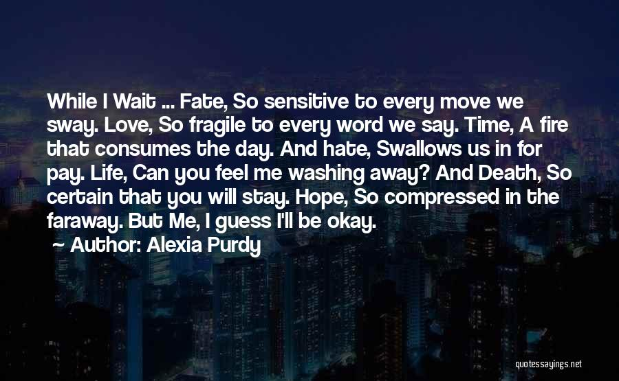 Life Will Be Okay Quotes By Alexia Purdy