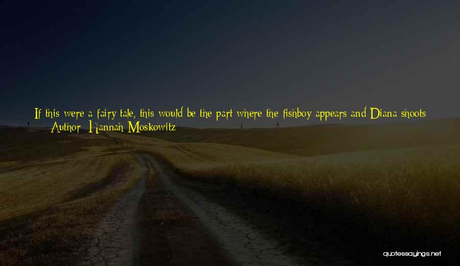 Life Will Be Okay Quotes By Hannah Moskowitz
