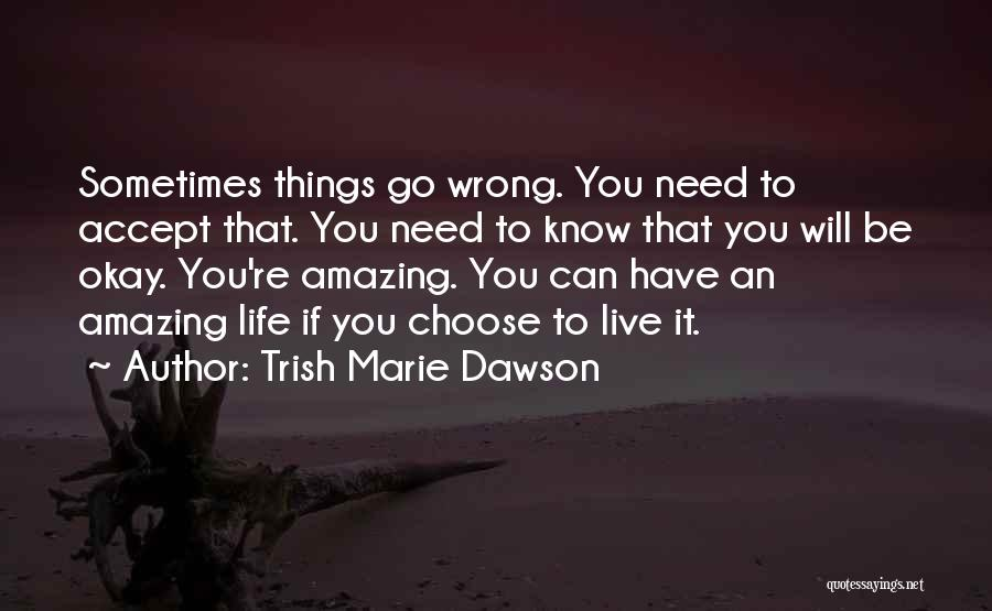 Life Will Be Okay Quotes By Trish Marie Dawson