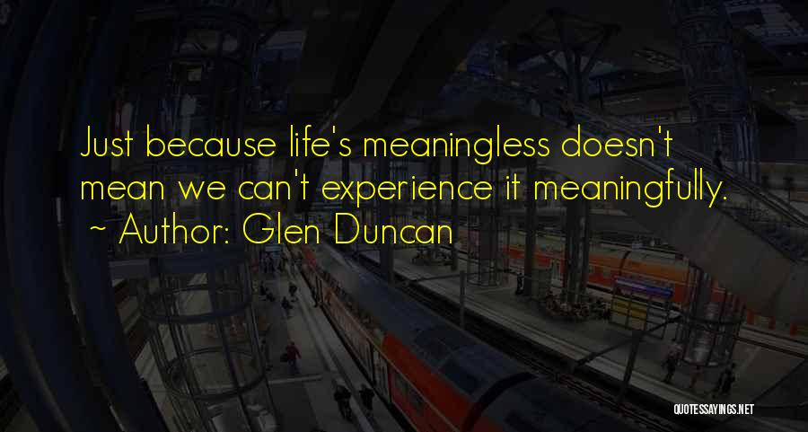 Life Without You Is Meaningless Quotes By Glen Duncan
