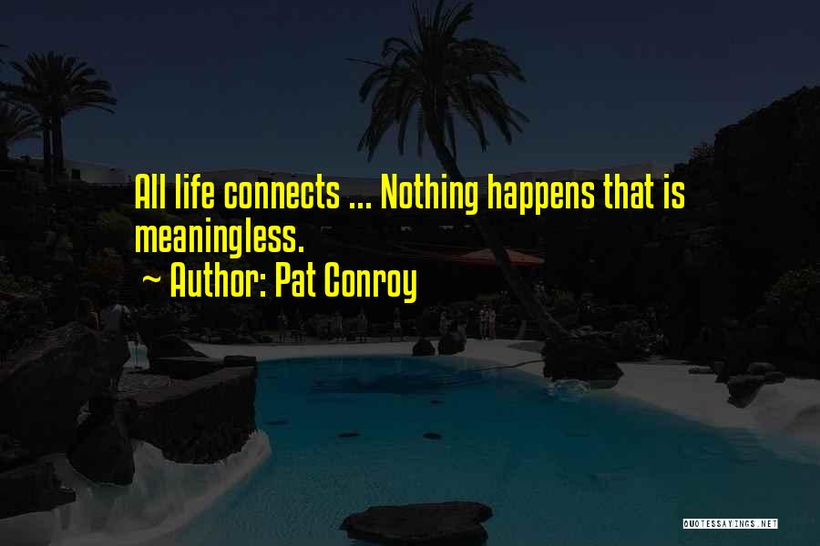 Life Without You Is Meaningless Quotes By Pat Conroy