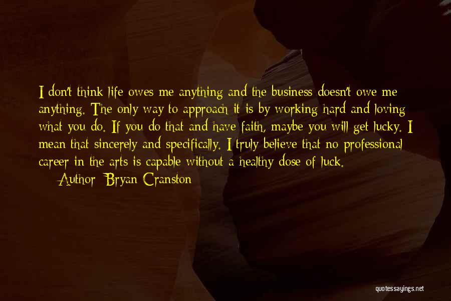 Life Working Hard Quotes By Bryan Cranston