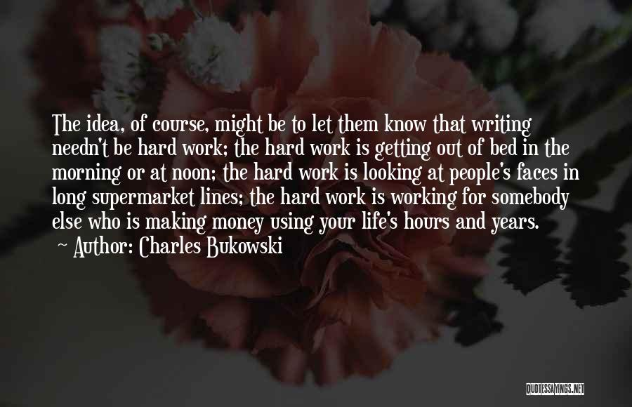 Life Working Hard Quotes By Charles Bukowski