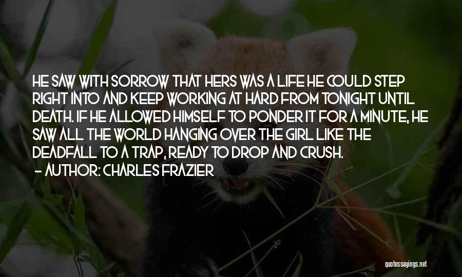 Life Working Hard Quotes By Charles Frazier