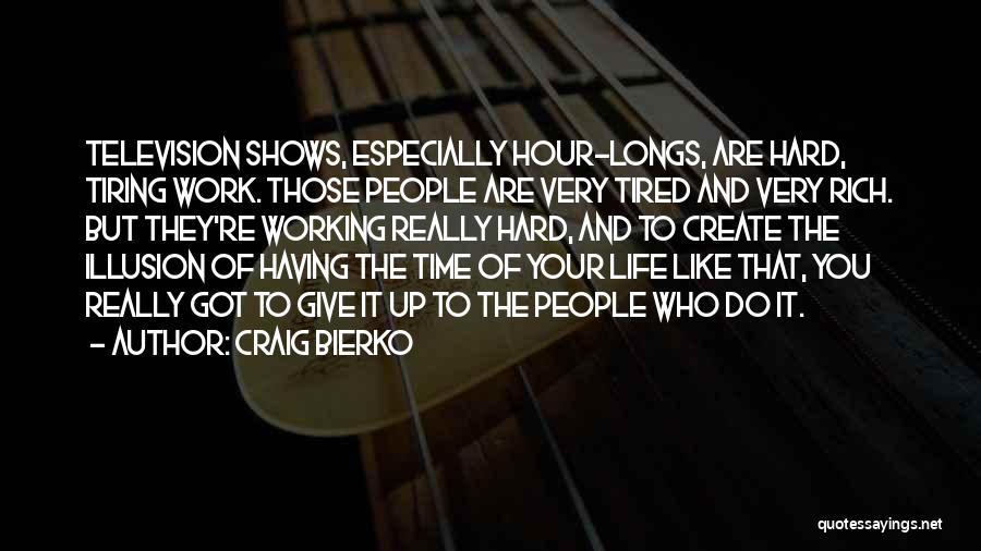 Life Working Hard Quotes By Craig Bierko