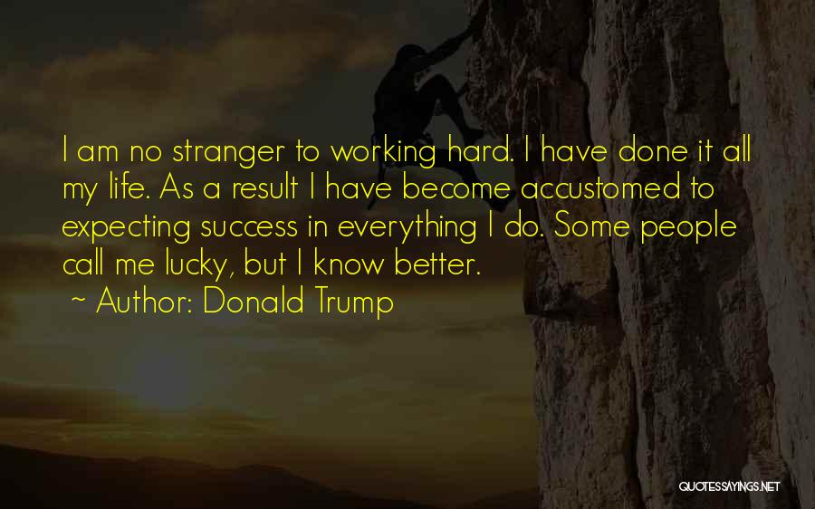 Life Working Hard Quotes By Donald Trump