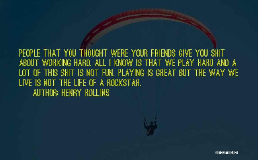 Life Working Hard Quotes By Henry Rollins